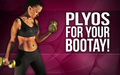 Plyos For Your Bootay!